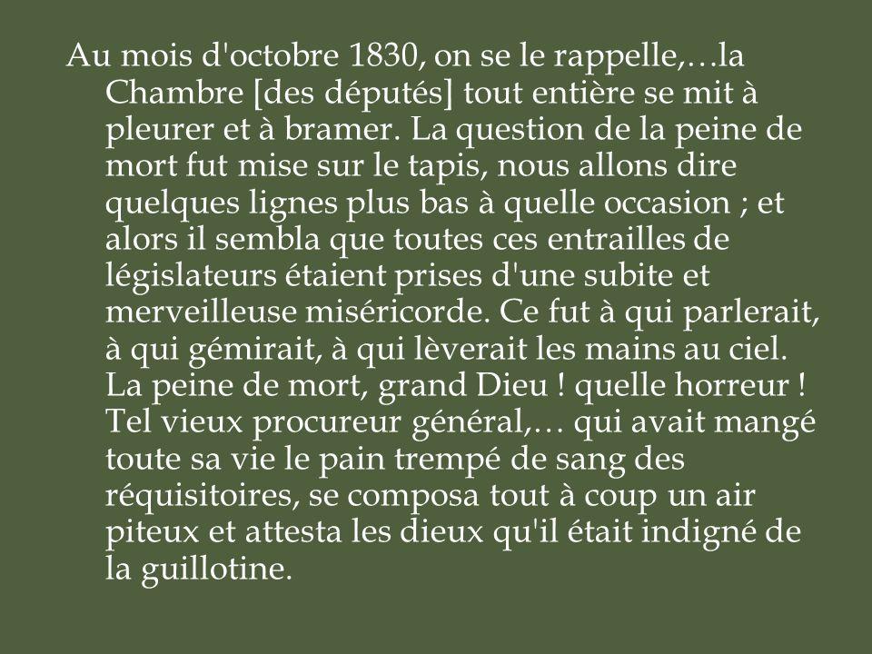 Au mois d octobre 1830, on se le rappelle,…la Chambre [des députés] tout entière se mit à pleurer et à bramer.